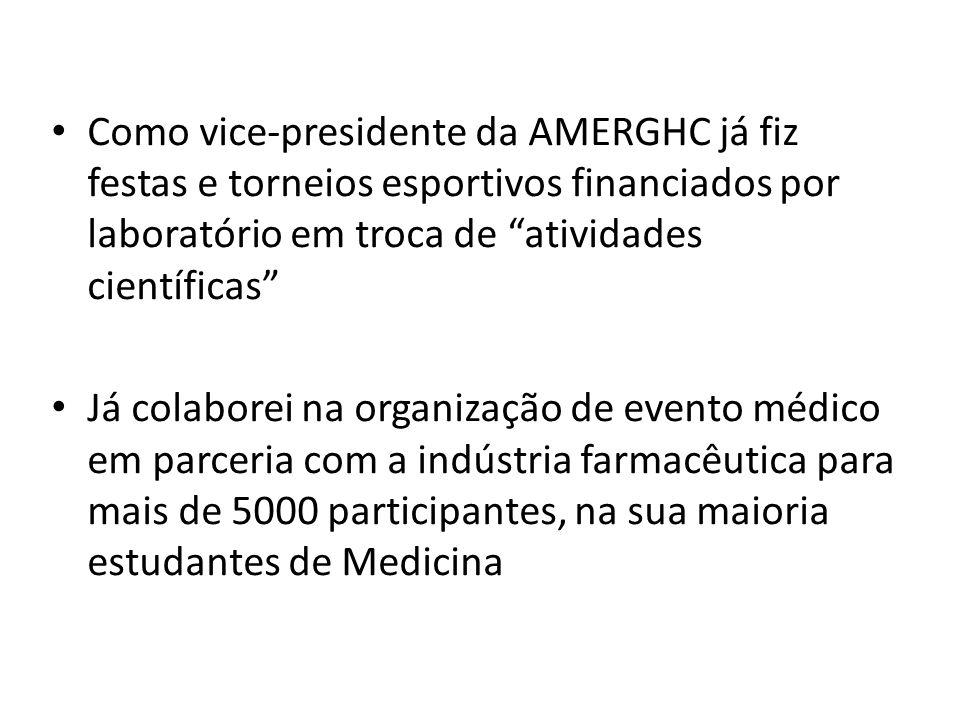 Como vice-presidente da AMERGHC já fiz festas e torneios esportivos financiados por laboratório em troca de atividades científicas Já colaborei na org