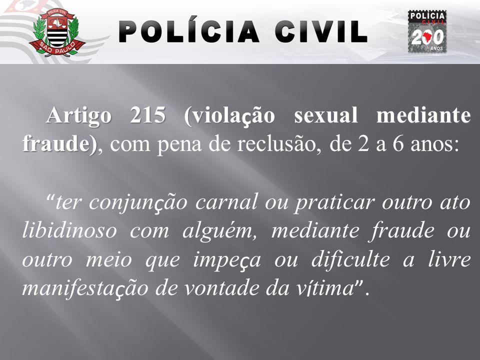 Artigo 215 (viola ç ão sexual mediante fraude) Artigo 215 (viola ç ão sexual mediante fraude), com pena de reclusão, de 2 a 6 anos: ter conjun ç ão ca