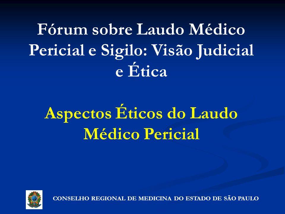 Fórum sobre Laudo Médico Pericial e Sigilo: Visão Judicial e Ética Aspectos Éticos do Laudo Médico Pericial CONSELHO REGIONAL DE MEDICINA DO ESTADO DE