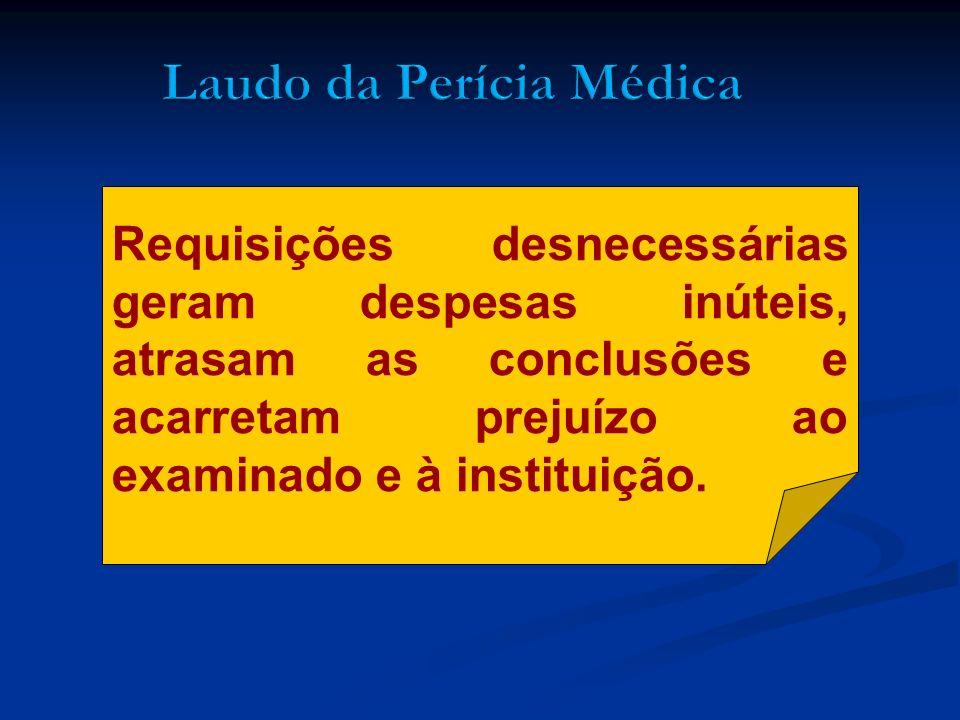 Requisições desnecessárias geram despesas inúteis, atrasam as conclusões e acarretam prejuízo ao examinado e à instituição.