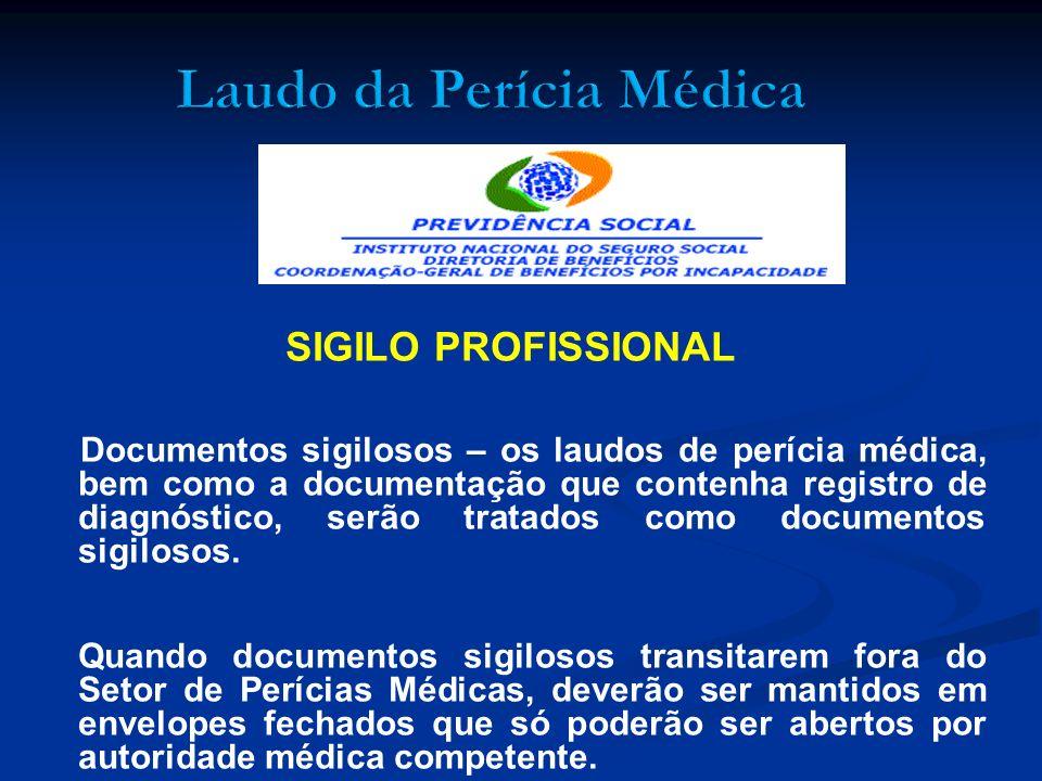 SIGILO PROFISSIONAL Documentos sigilosos – os laudos de perícia médica, bem como a documentação que contenha registro de diagnóstico, serão tratados c