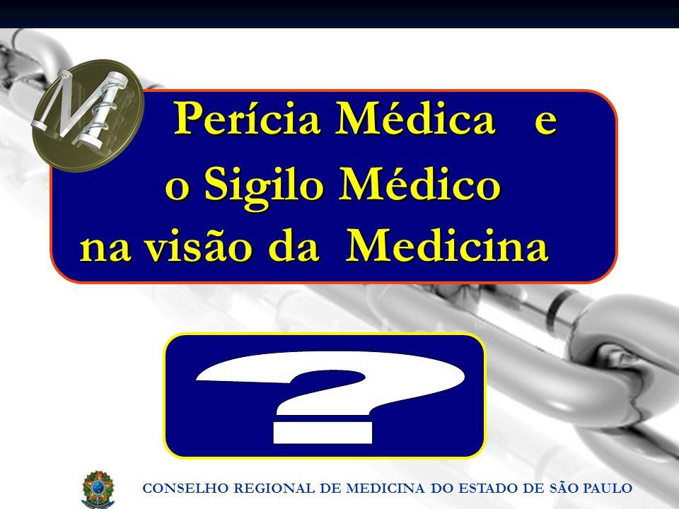 CONSELHO REGIONAL DE MEDICINA DO ESTADO DE SÃO PAULO Perícia Médica e o Sigilo Médico na visão da Medicina Perícia Médica e o Sigilo Médico na visão d
