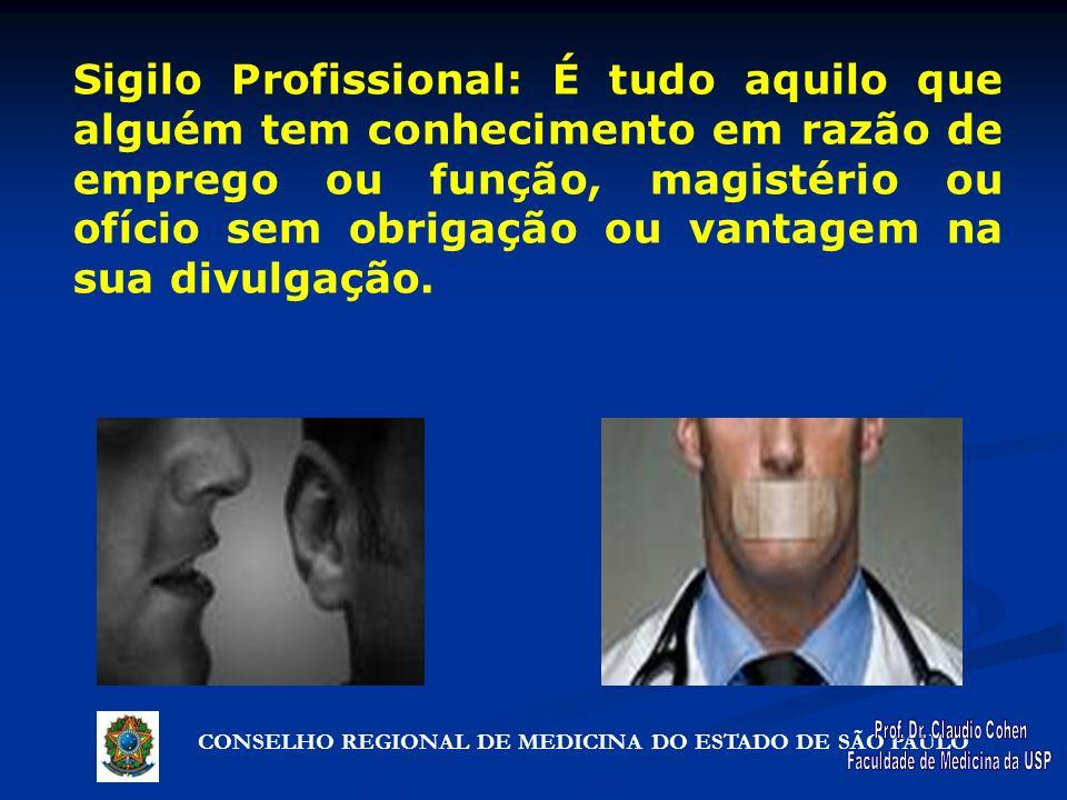 CONSELHO REGIONAL DE MEDICINA DO ESTADO DE SÃO PAULO Sigilo Profissional: É tudo aquilo que alguém tem conhecimento em razão de emprego ou função, mag