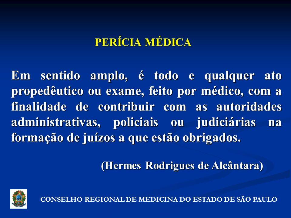 PERÍCIA MÉDICA Em sentido amplo, é todo e qualquer ato propedêutico ou exame, feito por médico, com a finalidade de contribuir com as autoridades admi