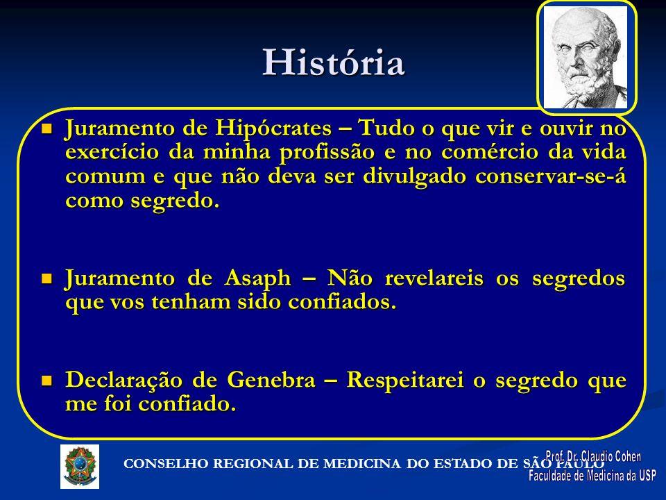 CONSELHO REGIONAL DE MEDICINA DO ESTADO DE SÃO PAULO História Juramento de Hipócrates – Tudo o que vir e ouvir no exercício da minha profissão e no co