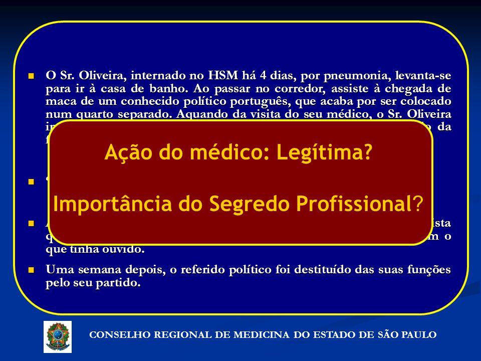 CONSELHO REGIONAL DE MEDICINA DO ESTADO DE SÃO PAULO O Sr. Oliveira, internado no HSM há 4 dias, por pneumonia, levanta-se para ir à casa de banho. Ao
