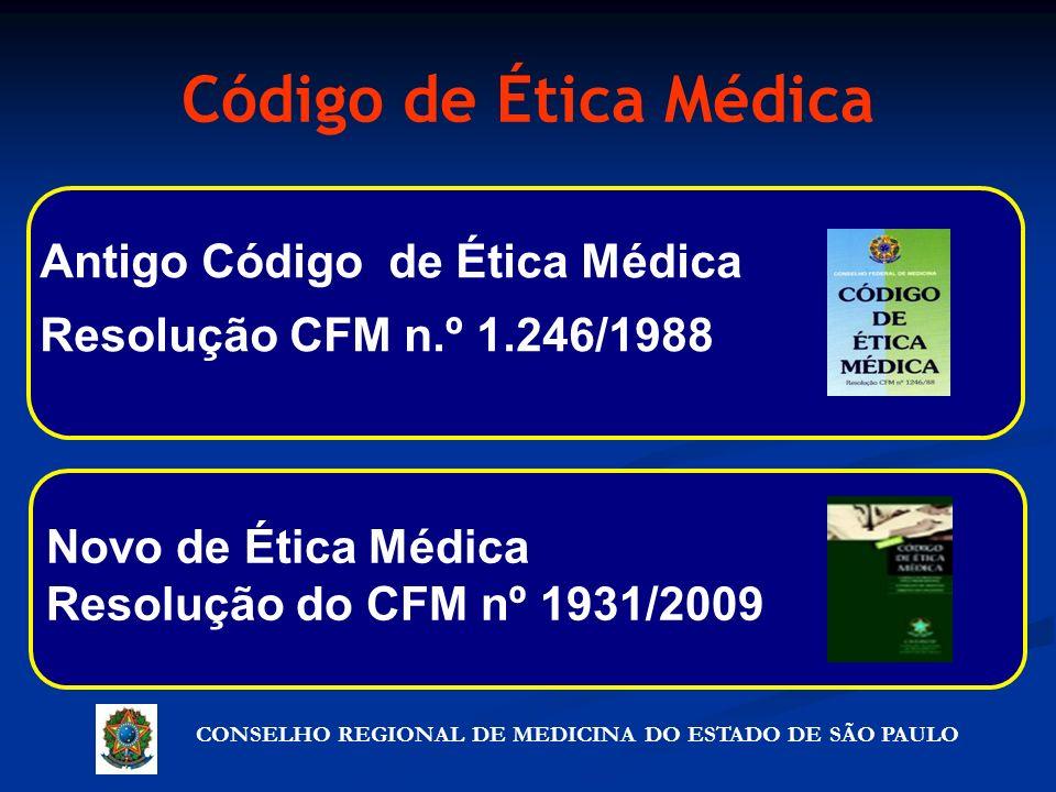 CONSELHO REGIONAL DE MEDICINA DO ESTADO DE SÃO PAULO Código de Ética Médica Antigo Código de Ética Médica Resolução CFM n.º 1.246/1988 Artigo 72º - Pr