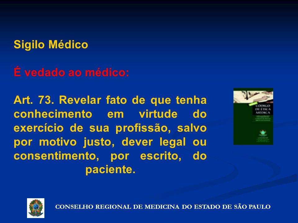 CONSELHO REGIONAL DE MEDICINA DO ESTADO DE SÃO PAULO Artigo 72º - Precauções que não violam o segredo Sigilo Médico É vedado ao médico: Art. 73. Revel