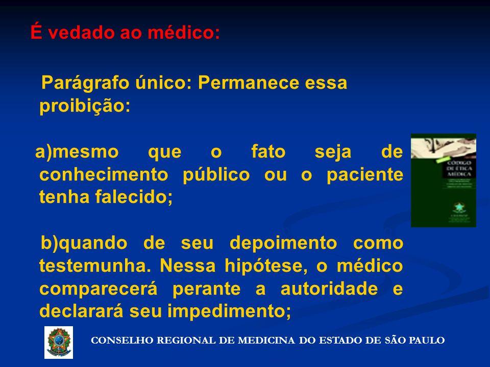 CONSELHO REGIONAL DE MEDICINA DO ESTADO DE SÃO PAULO Artigo 72º - Precauções que não violam o segredo Parágrafo único: Permanece essa proibição: a)mes