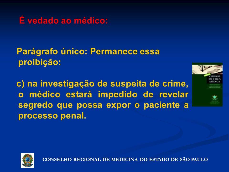 CONSELHO REGIONAL DE MEDICINA DO ESTADO DE SÃO PAULO Artigo 72º - Precauções que não violam o segredo Parágrafo único: Permanece essa proibição: c) na