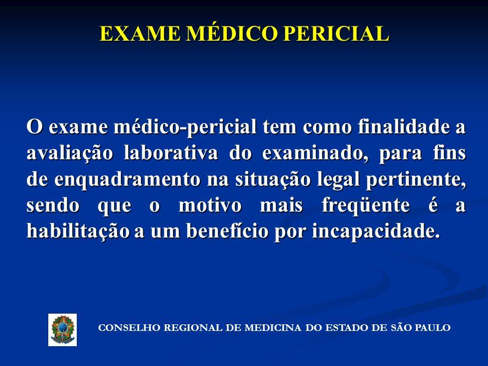EXAME MÉDICO PERICIAL O exame médico-pericial tem como finalidade a avaliação laborativa do examinado, para fins de enquadramento na situação legal pe