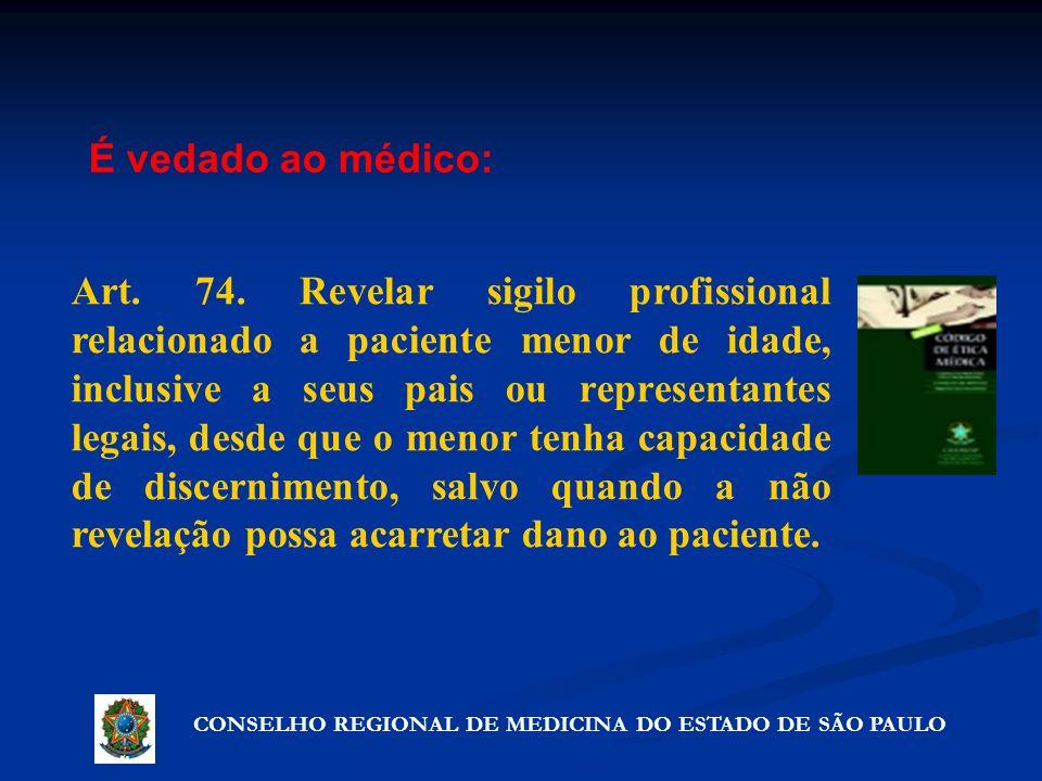CONSELHO REGIONAL DE MEDICINA DO ESTADO DE SÃO PAULO Artigo 72º - Precauções que não violam o segredo Art. 74. Revelar sigilo profissional relacionado