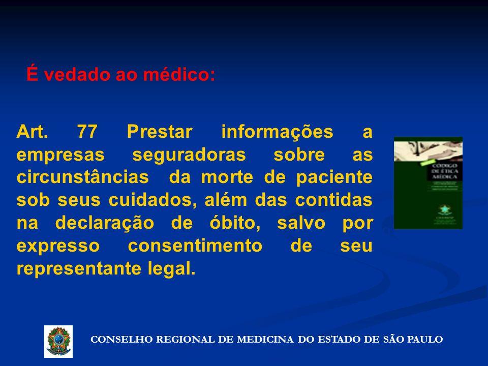 CONSELHO REGIONAL DE MEDICINA DO ESTADO DE SÃO PAULO Artigo 72º - Precauções que não violam o segredo Art. 77 Prestar informações a empresas segurador