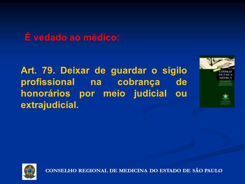 CONSELHO REGIONAL DE MEDICINA DO ESTADO DE SÃO PAULO Artigo 72º - Precauções que não violam o segredo Art. 79. Deixar de guardar o sigilo profissional