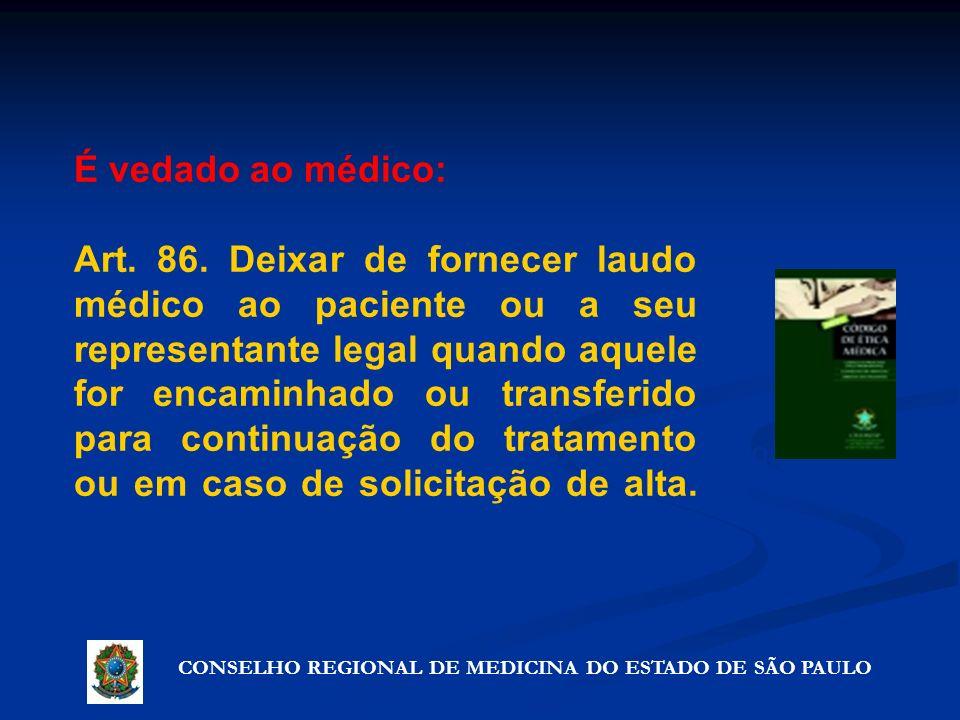 CONSELHO REGIONAL DE MEDICINA DO ESTADO DE SÃO PAULO Artigo 72º - Precauções que não violam o segredo É vedado ao médico: Art. 86. Deixar de fornecer