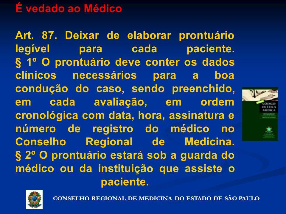 CONSELHO REGIONAL DE MEDICINA DO ESTADO DE SÃO PAULO Artigo 72º - Precauções que não violam o segredo É vedado ao Médico Art. 87. Deixar de elaborar p