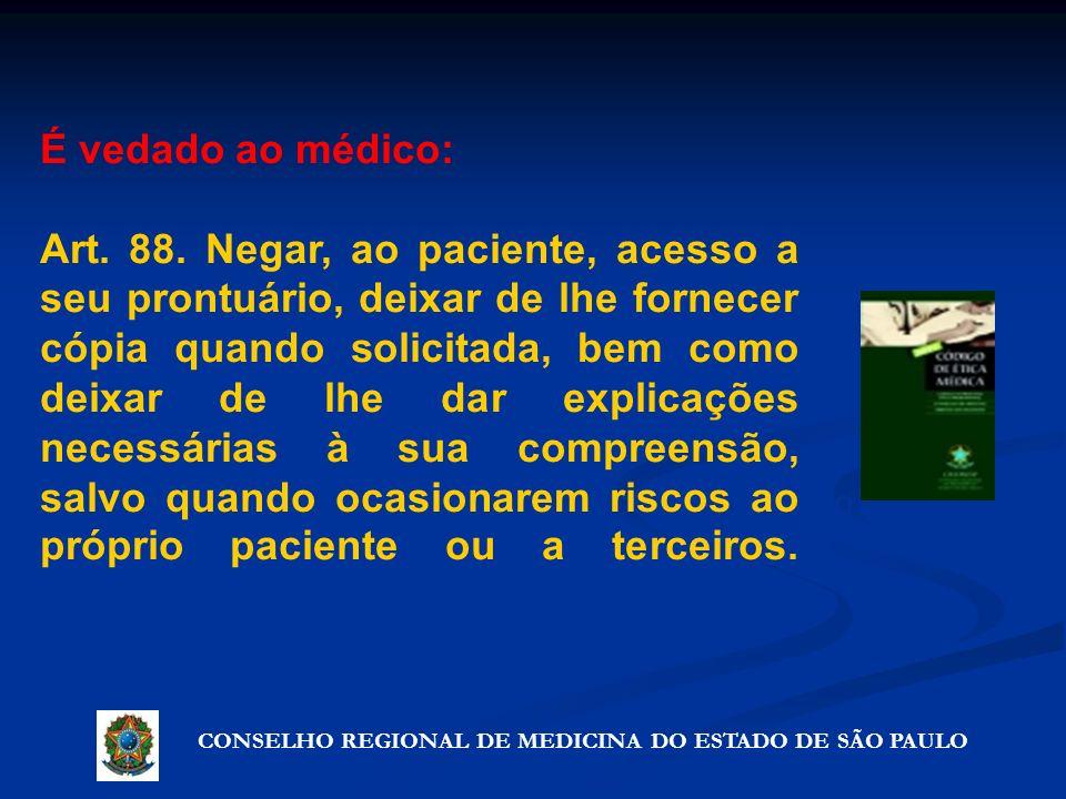 CONSELHO REGIONAL DE MEDICINA DO ESTADO DE SÃO PAULO Artigo 72º - Precauções que não violam o segredo É vedado ao médico: Art. 88. Negar, ao paciente,