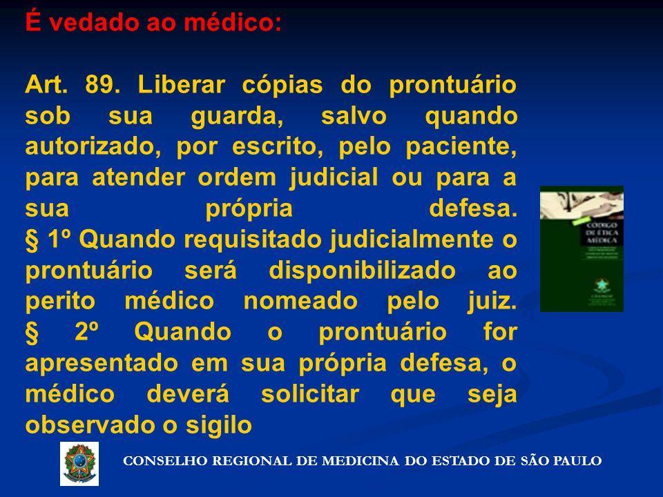 CONSELHO REGIONAL DE MEDICINA DO ESTADO DE SÃO PAULO Artigo 72º - Precauções que não violam o segredo É vedado ao médico: Art. 89. Liberar cópias do p