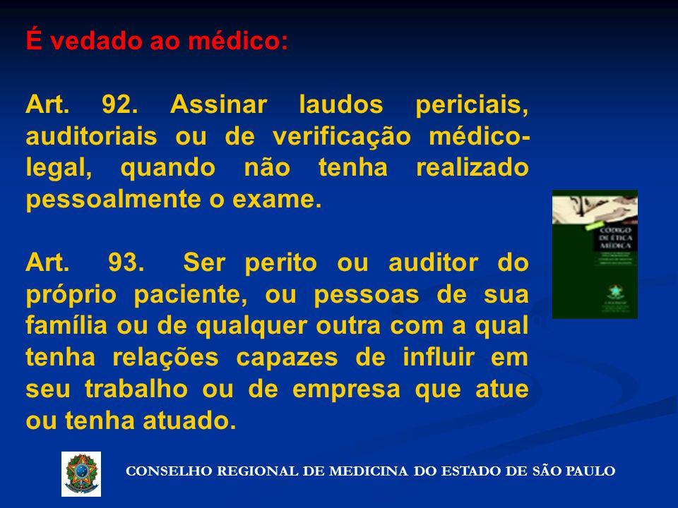CONSELHO REGIONAL DE MEDICINA DO ESTADO DE SÃO PAULO Artigo 72º - Precauções que não violam o segredo É vedado ao médico: Art. 92. Assinar laudos peri