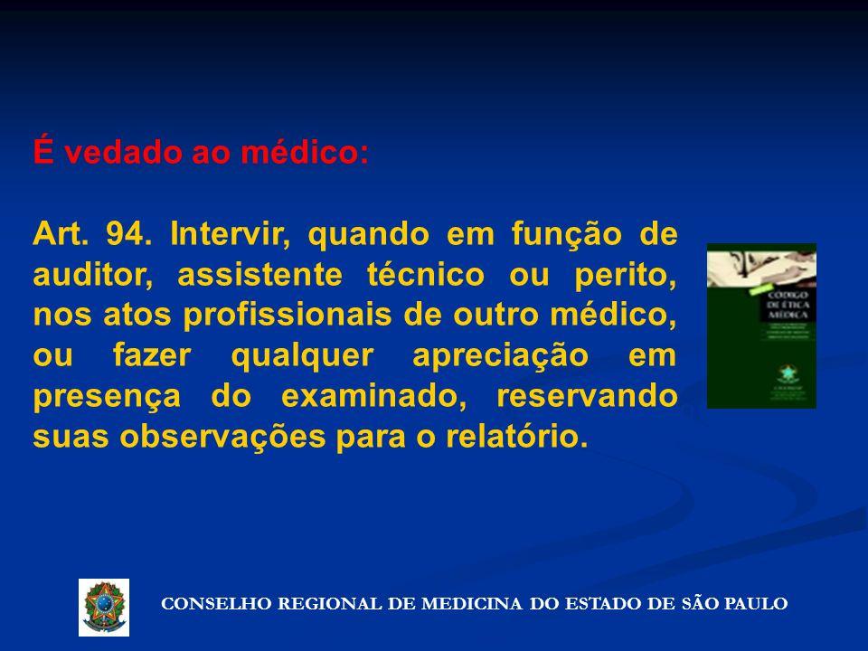 CONSELHO REGIONAL DE MEDICINA DO ESTADO DE SÃO PAULO Artigo 72º - Precauções que não violam o segredo É vedado ao médico: Art. 94. Intervir, quando em