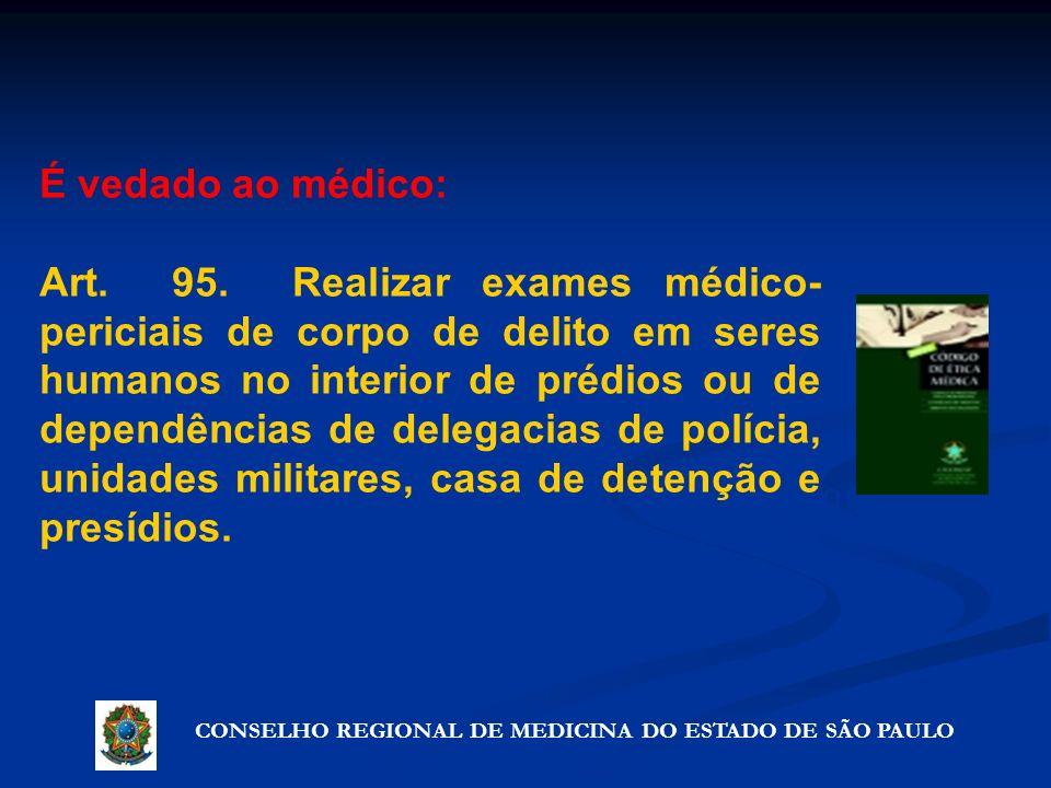 CONSELHO REGIONAL DE MEDICINA DO ESTADO DE SÃO PAULO Artigo 72º - Precauções que não violam o segredo É vedado ao médico: Art. 95. Realizar exames méd