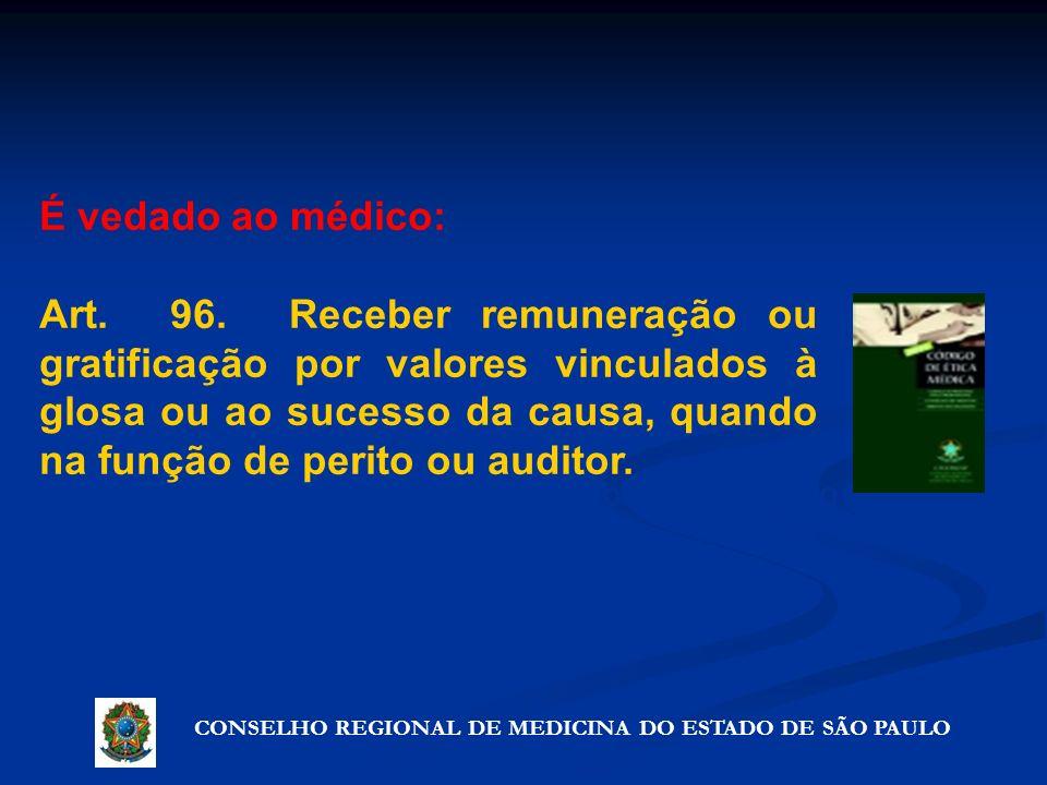 CONSELHO REGIONAL DE MEDICINA DO ESTADO DE SÃO PAULO Artigo 72º - Precauções que não violam o segredo É vedado ao médico: Art. 96. Receber remuneração