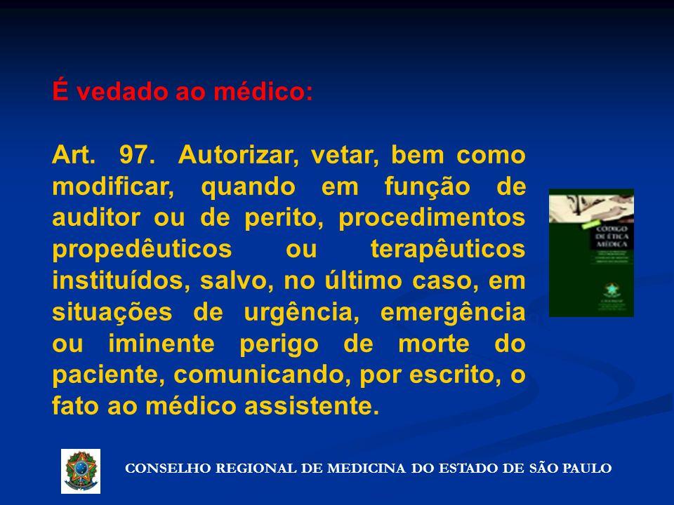 CONSELHO REGIONAL DE MEDICINA DO ESTADO DE SÃO PAULO Artigo 72º - Precauções que não violam o segredo É vedado ao médico: Art. 97. Autorizar, vetar, b