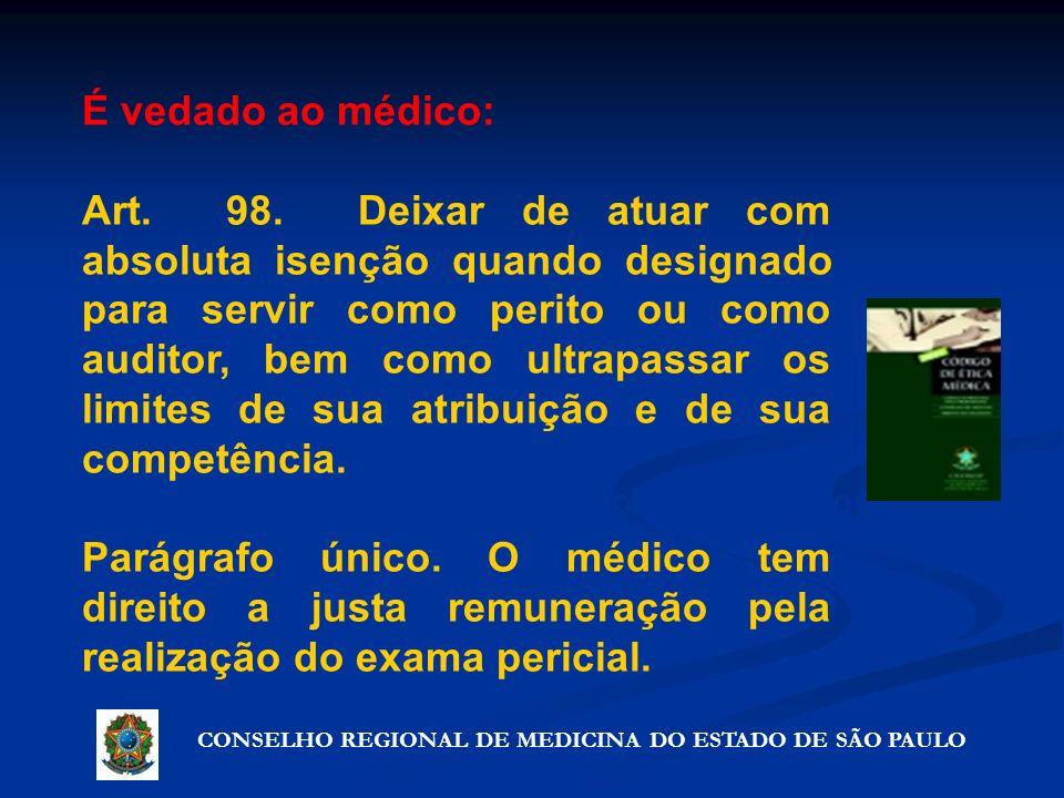 CONSELHO REGIONAL DE MEDICINA DO ESTADO DE SÃO PAULO Artigo 72º - Precauções que não violam o segredo É vedado ao médico: Art. 98. Deixar de atuar com