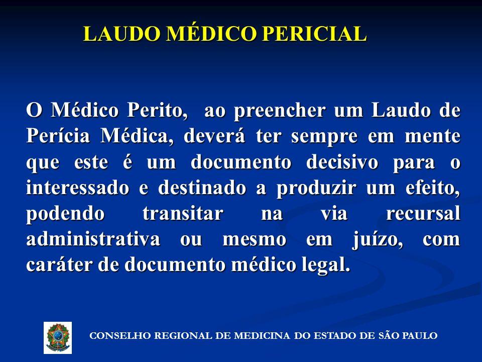 LAUDO MÉDICO PERICIAL O Médico Perito, ao preencher um Laudo de Perícia Médica, deverá ter sempre em mente que este é um documento decisivo para o int