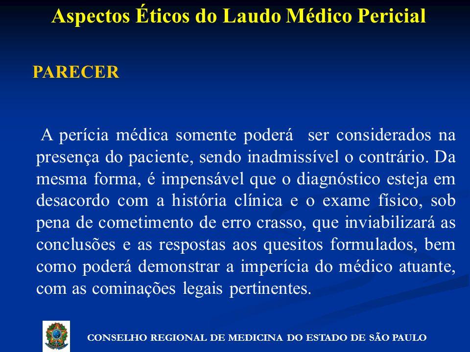 PARECER A perícia médica somente poderá ser considerados na presença do paciente, sendo inadmissível o contrário. Da mesma forma, é impensável que o d