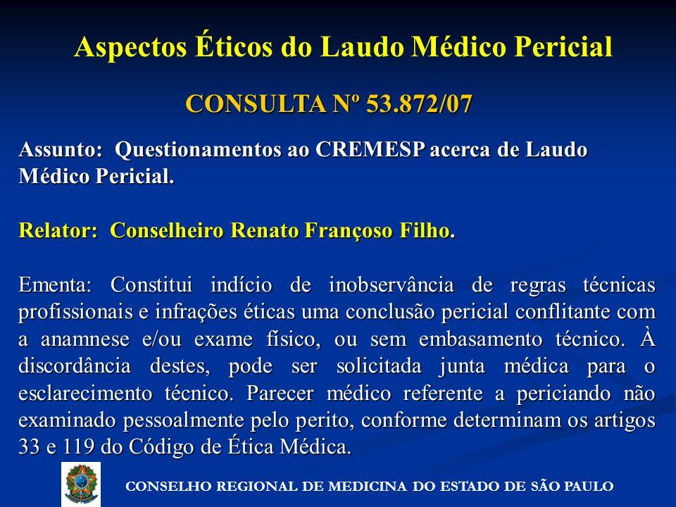 CONSULTA Nº 53.872/07 Assunto: Questionamentos ao CREMESP acerca de Laudo Médico Pericial. Relator: Conselheiro Renato Françoso Filho. Ementa: Constit