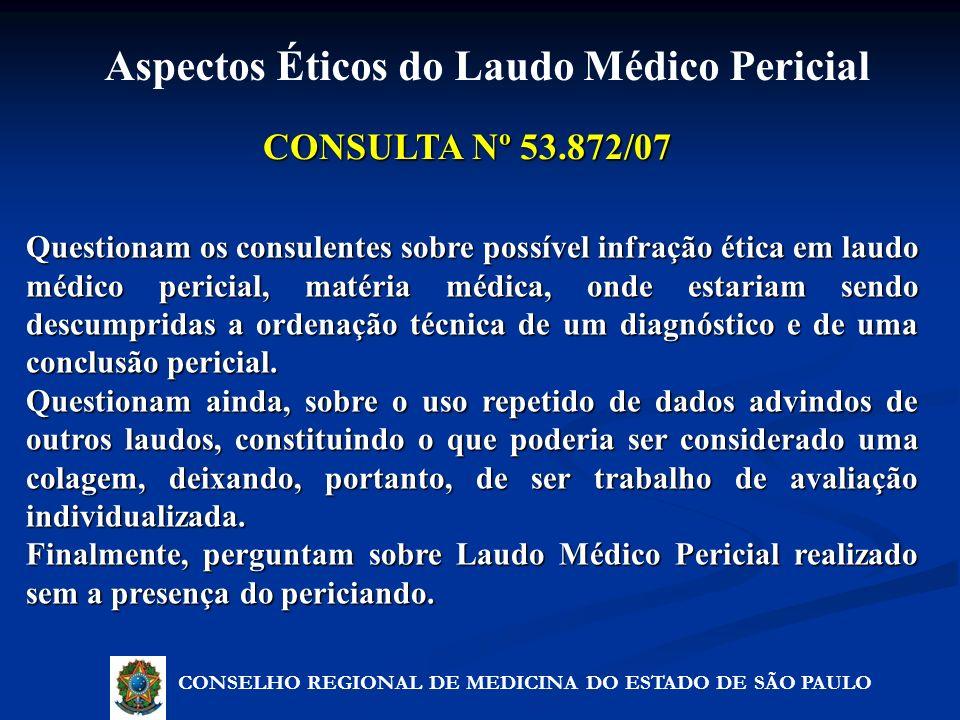CONSULTA Nº 53.872/07 Questionam os consulentes sobre possível infração ética em laudo médico pericial, matéria médica, onde estariam sendo descumprid