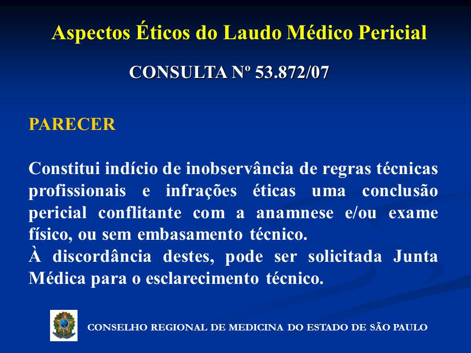 CONSULTA Nº 53.872/07 PARECER Constitui indício de inobservância de regras técnicas profissionais e infrações éticas uma conclusão pericial conflitant