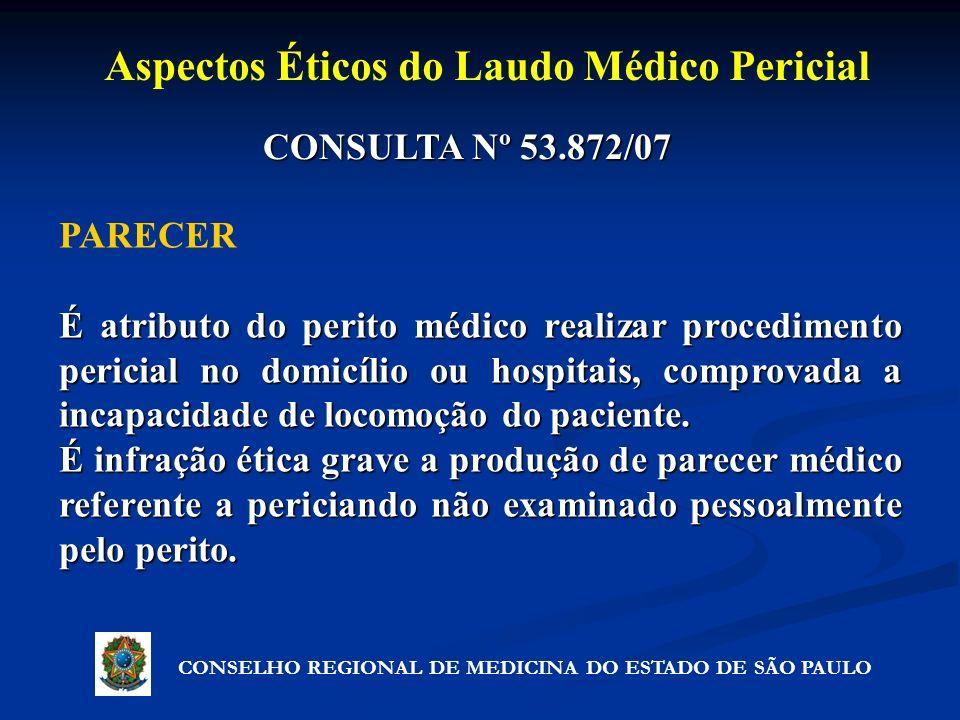 CONSULTA Nº 53.872/07 PARECER É atributo do perito médico realizar procedimento pericial no domicílio ou hospitais, comprovada a incapacidade de locom