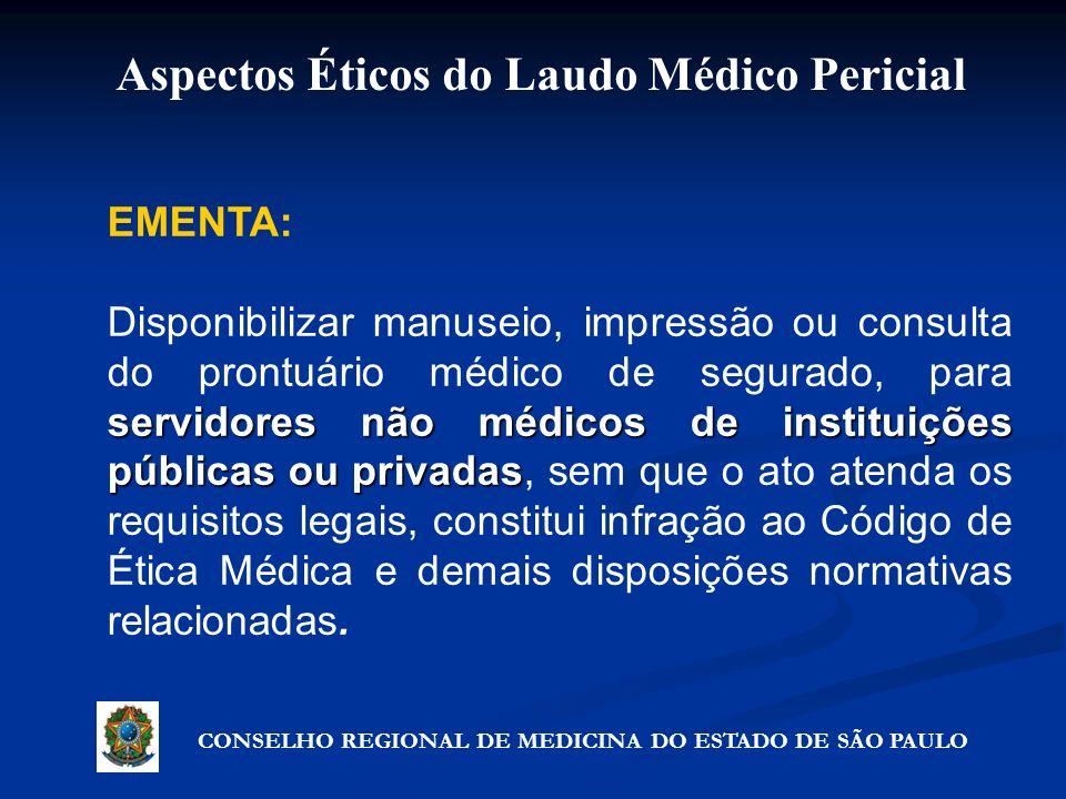 Aspectos Éticos do Laudo Médico Pericial CONSELHO REGIONAL DE MEDICINA DO ESTADO DE SÃO PAULO EMENTA: servidores não médicos de instituições públicas