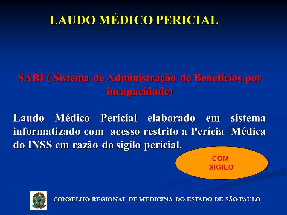 LAUDO MÉDICO PERICIAL CONSELHO REGIONAL DE MEDICINA DO ESTADO DE SÃO PAULO SABI ( Sistema de Administração de Benefícios por incapacidade) Laudo Médic