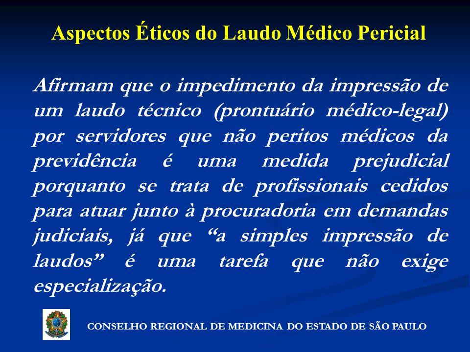 Aspectos Éticos do Laudo Médico Pericial CONSELHO REGIONAL DE MEDICINA DO ESTADO DE SÃO PAULO Afirmam que o impedimento da impressão de um laudo técni