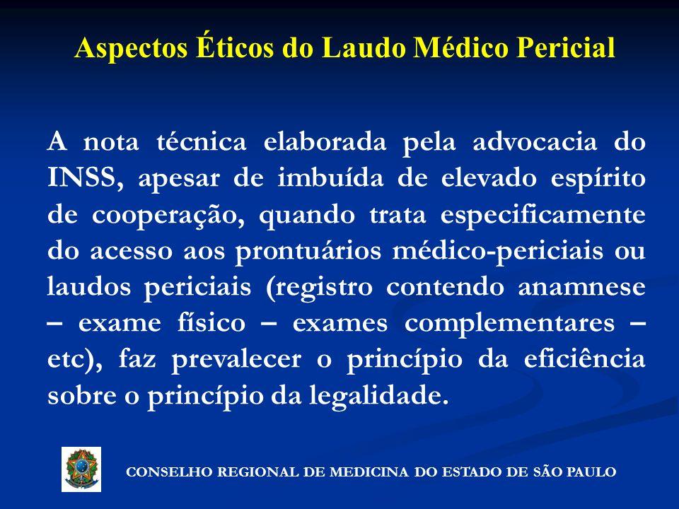 Aspectos Éticos do Laudo Médico Pericial CONSELHO REGIONAL DE MEDICINA DO ESTADO DE SÃO PAULO A nota técnica elaborada pela advocacia do INSS, apesar