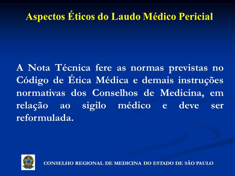 Aspectos Éticos do Laudo Médico Pericial CONSELHO REGIONAL DE MEDICINA DO ESTADO DE SÃO PAULO A Nota Técnica fere as normas previstas no Código de Éti