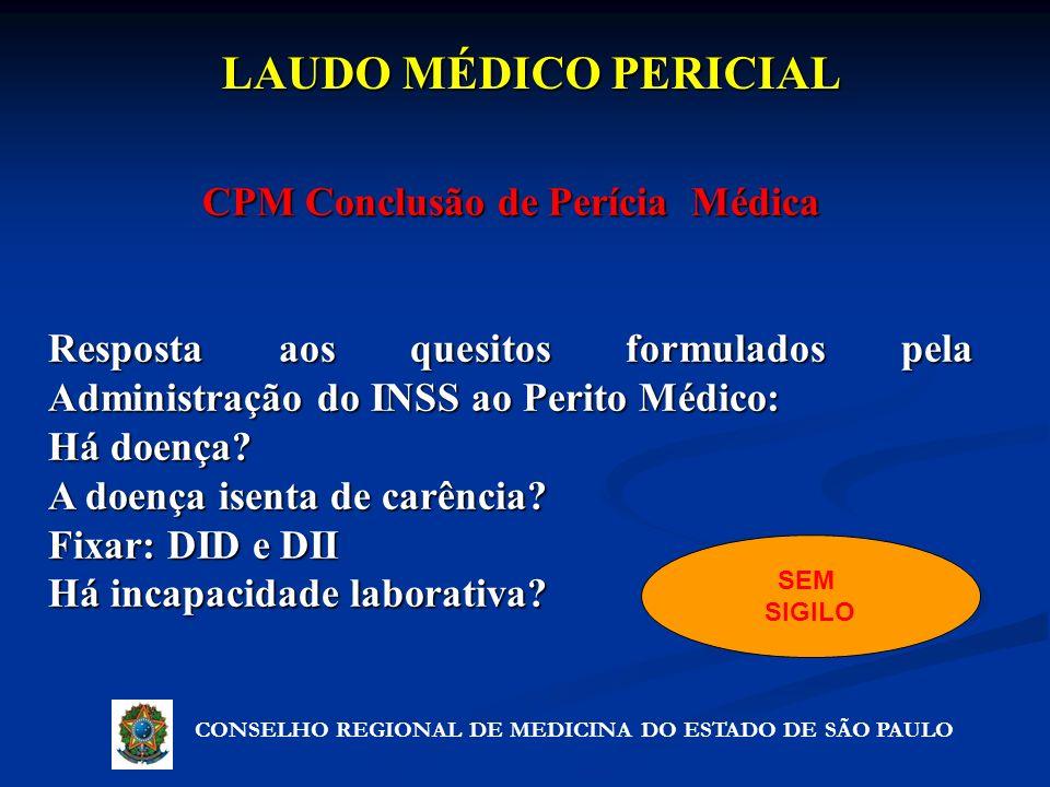 LAUDO MÉDICO PERICIAL CONSELHO REGIONAL DE MEDICINA DO ESTADO DE SÃO PAULO CPM Conclusão de Perícia Médica Resposta aos quesitos formulados pela Admin