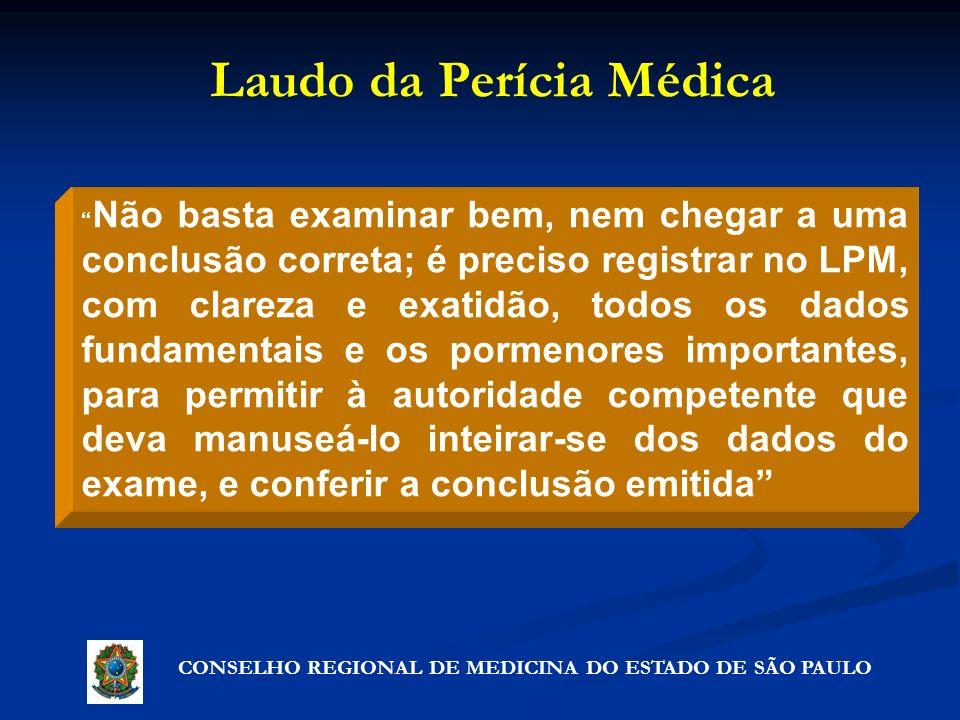CONSELHO REGIONAL DE MEDICINA DO ESTADO DE SÃO PAULO Não basta examinar bem, nem chegar a uma conclusão correta; é preciso registrar no LPM, com clare