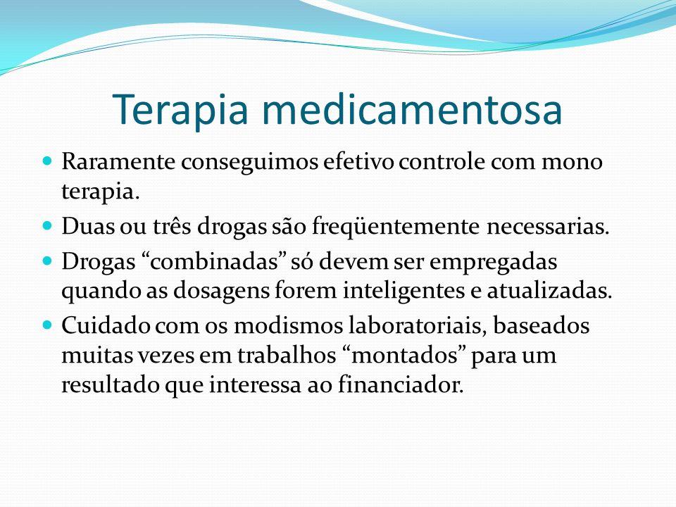 Terapia medicamentosa Raramente conseguimos efetivo controle com mono terapia. Duas ou três drogas são freqüentemente necessarias. Drogas combinadas s