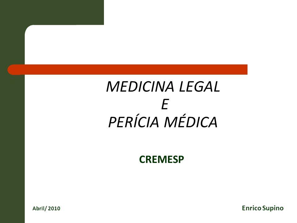 MEDICINA LEGAL E PERÍCIA MÉDICA CREMESP Abril/ 2010 Enrico Supino