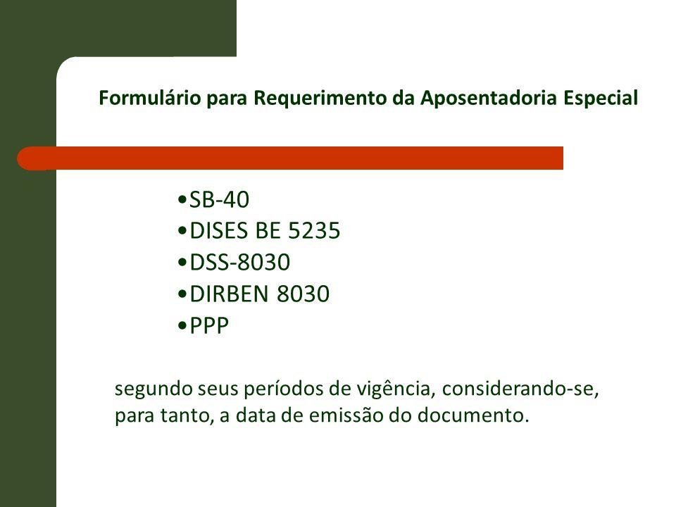 SB-40 DISES BE 5235 DSS-8030 DIRBEN 8030 PPP Formulário para Requerimento da Aposentadoria Especial segundo seus períodos de vigência, considerando-se