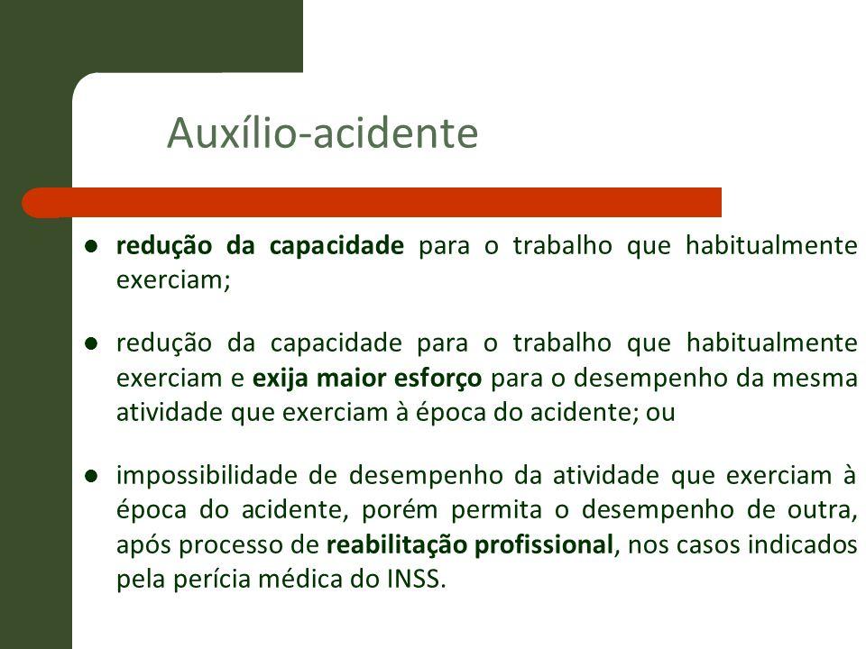 Auxílio-acidente redução da capacidade para o trabalho que habitualmente exerciam; redução da capacidade para o trabalho que habitualmente exerciam e