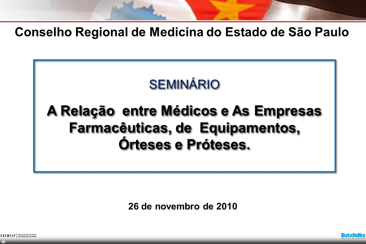 1 SEMINÁRIO A Relação entre Médicos e As Empresas Farmacêuticas, de Equipamentos, Órteses e Próteses. SEMINÁRIO A Relação entre Médicos e As Empresas