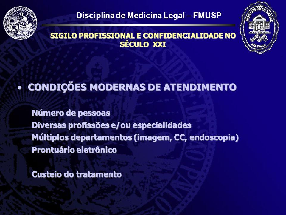 Disciplina de Medicina Legal – FMUSP SIGILO PROFISSIONAL E CONFIDENCIALIDADE NO SÉCULO XXI CONDIÇÕES MODERNAS DE ATENDIMENTOCONDIÇÕES MODERNAS DE ATEN