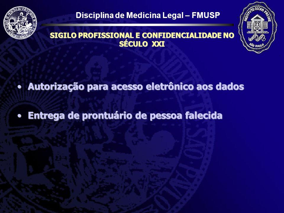 Disciplina de Medicina Legal – FMUSP SIGILO PROFISSIONAL E CONFIDENCIALIDADE NO SÉCULO XXI Autorização para acesso eletrônico aos dadosAutorização par