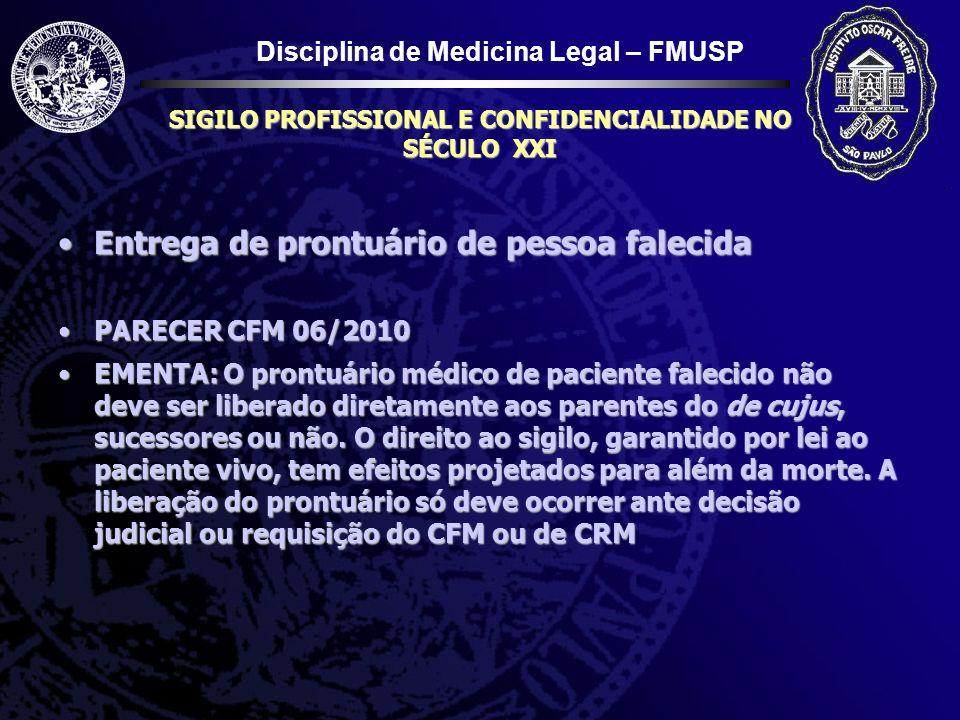 Disciplina de Medicina Legal – FMUSP SIGILO PROFISSIONAL E CONFIDENCIALIDADE NO SÉCULO XXI Entrega de prontuário de pessoa falecidaEntrega de prontuár