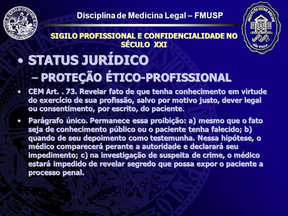 Disciplina de Medicina Legal – FMUSP SIGILO PROFISSIONAL E CONFIDENCIALIDADE NO SÉCULO XXI STATUS JURÍDICOSTATUS JURÍDICO –PROTEÇÃO ÉTICO-PROFISSIONAL